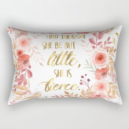 And Though She Be But Little She is Fierce Rectangular Pillow