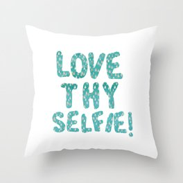 LOVE THY SELFIE! Throw Pillow