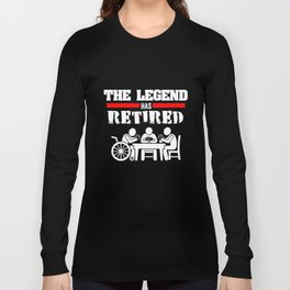 The legend has retired - retiree, pension Long Sleeve T-shirt