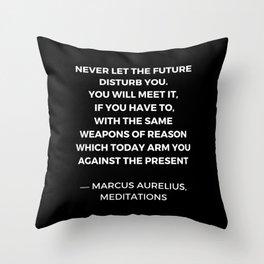 Stoic Wisdom Quotes - Marcus Aurelius Meditations - Never let the future disturb you Throw Pillow