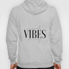 GOOD VIBES ONLY, Office Wall Art,Office Decor,Girls Room Decor,Quote Prints,Positive Vibes,Home Deco Hoody