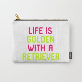 Life Is Golden With a Retriever Carry-All Pouch