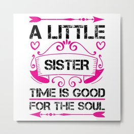 Little Sister Time Is Good For The Soul Metal Print