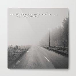 not all those who wander are lost ... Metal Print