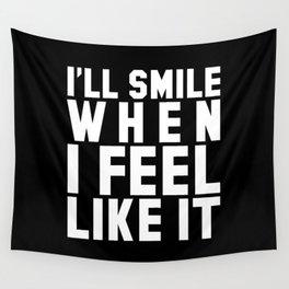 I'LL SMILE WHEN I FEEL LIKE IT (Black & White) Wall Tapestry