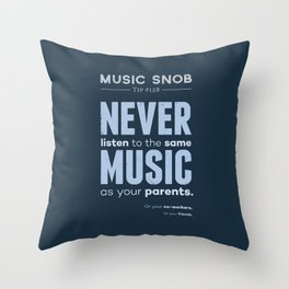 Never Listen to MORE of the Same Music — Music Snob Tip #128.5 Throw Pillow