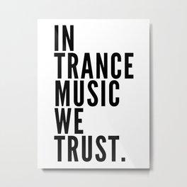 In Trance Music We Trust Metal Print