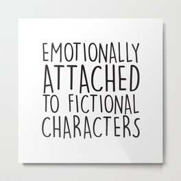 Emotionally Attached To Fictional Characters   Metal Print