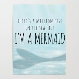 There's A Million Fish In The Sea, But I'm A Mermaid Poster