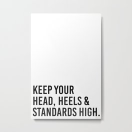 Keep your head, heels, and standards high Metal Print