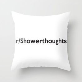 r/Showerthoughts Throw Pillow