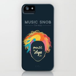 Music to DYE for — Music Snob Tip #075 iPhone Case