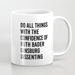 Do All Things with the Confidence of Ruth Bader Ginsburg Dissenting Coffee Mug