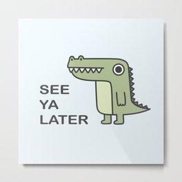 See Ya Later Alligator Metal Print