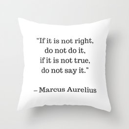 STOIC philosophy quotes - Marcus Aurelius - If it is not right do not do it - if it is not true do n Throw Pillow