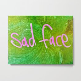 Sad Face Metal Print