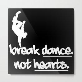 break dance not hearts Metal Print