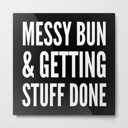 Messy Bun & Getting Stuff Done (Black & White) Metal Print