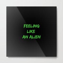Feeling Like An Alien Metal Print