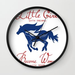 Little girls with dreams become women with vision Wall Clock