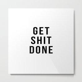Get Shit Done (White) Metal Print