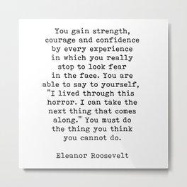 Courage, Eleanor Roosevelt Quote Metal Print