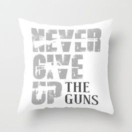 Never Give Up the Guns Throw Pillow