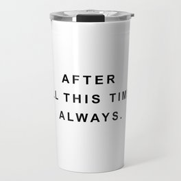 After all this time? always Travel Mug