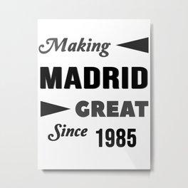 Making Madrid Great Since 1985 Metal Print
