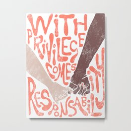 with privilege comes responsibility Metal Print