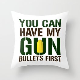 You Can Have My Gun Bullets First Throw Pillow