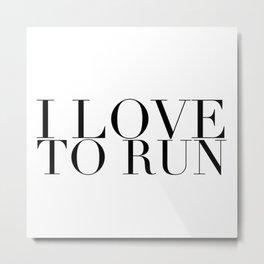 I Love to Run in Black Metal Print