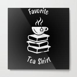Favourite Tea Shirt Funny Tealover Gift Metal Print