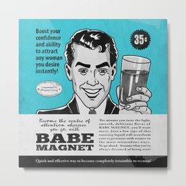 Babe Magnet Metal Print