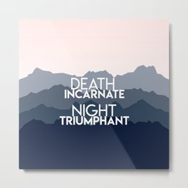 A Court of Mist and Fury - Death incarnate. Night triumphant Metal Print