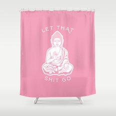 Buddha - Let That Shit Go Shower Curtain