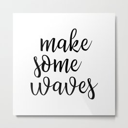 Make Some Waves Metal Print