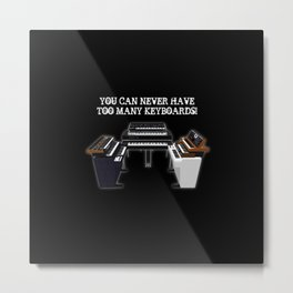 You Can Never Have Too Many Keyboards Metal Print