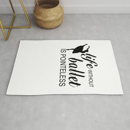 LIFE WITHOUT BALLET IS POINTLESS Rug