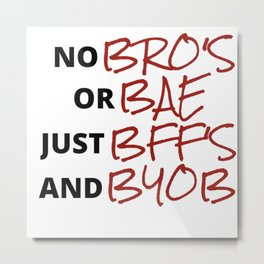 No BRO'S Or BAE Just BFF'S And BYOB Valentine Galentines Funny Feminist Gifts Metal Print