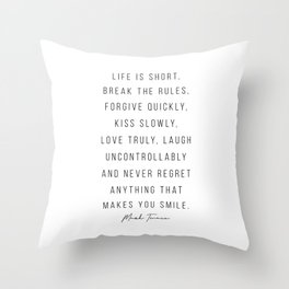 Life Is Short, Break the Rules. Forgive Quickly, Kiss Slowly, Love Truly … -Mark Twain Throw Pillow