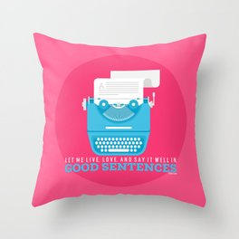 Let Me Live, Love, And Say It Well In Good Sentences Throw Pillow