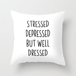 Stressed Depressed But Well Dressed | gift idea Throw Pillow