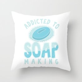 Addicted To Soap Soaper Soper Soap-Maker Soap-Making Sopers Lane Bubbles Saboni Gift Throw Pillow