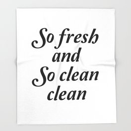 So fresh and so clean clean sign Throw Blanket