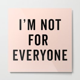 I'm Not For Everyone Funny Quote Metal Print