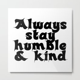 Always stay humble & kind Metal Print