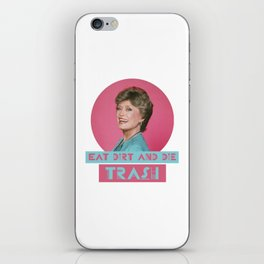 Eat Dirt and Die Trash - Blanch, The Golden Girls iPhone Skin