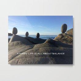 HAPPY LIFE IS ALL ABOUT BALANCE Metal Print