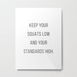 Keep Your Squats Low and Your Standards High Metal Print